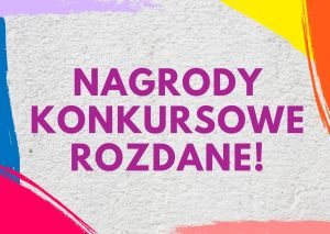 Nagrody konkursowe rozdane!