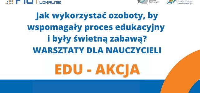 Projekt EDU – AKCJA – warsztaty dla nauczycieli