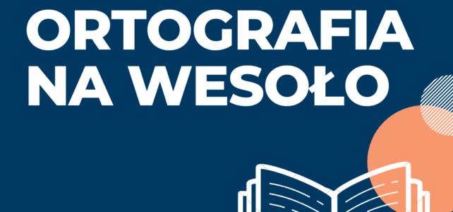 """""""Ortografia na wesoło"""" – innowacja pedagogiczna."""